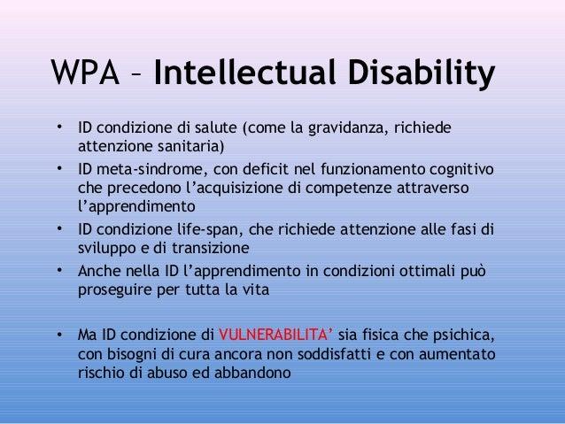 WPA – Intellectual Disability • •  • •  •  ID condizione di salute (come la gravidanza, richiede attenzione sanitaria) ID ...