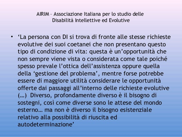 AIRIM – Associazione Italiana per lo studio delle Disabilità Intellettive ed Evolutive  • 'La persona con DI si trova di f...