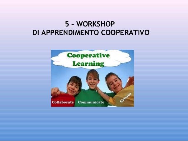 5 – WORKSHOP DI APPRENDIMENTO COOPERATIVO