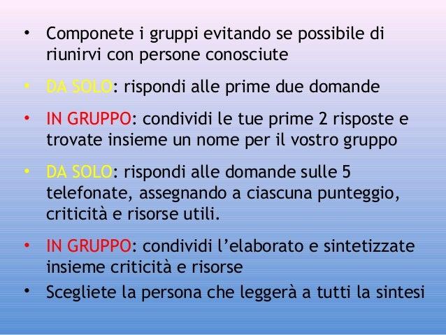 • Componete i gruppi evitando se possibile di riunirvi con persone conosciute • DA SOLO: rispondi alle prime due domande •...