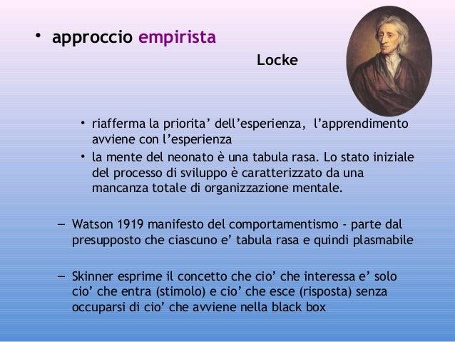 • approccio empirista Locke  • riafferma la priorita' dell'esperienza, l'apprendimento avviene con l'esperienza • la mente...