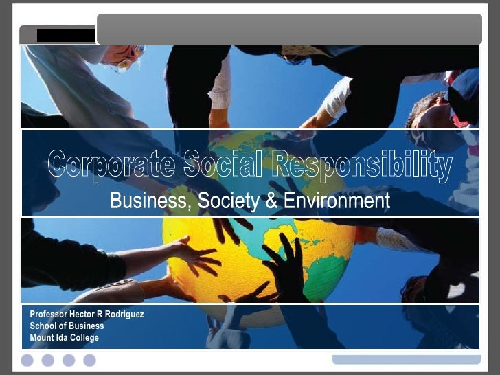 Corporate Citizenship Corporate Citizenship Professor Hector R Rodriguez School of Business Mount Ida College Business, So...