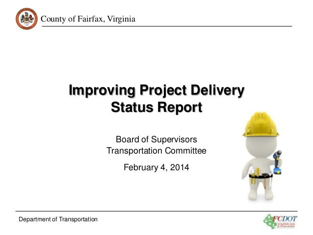 County of Fairfax, Virginia Improving Project Delivery Status Report Board of Supervisors Transportation Committee Februar...