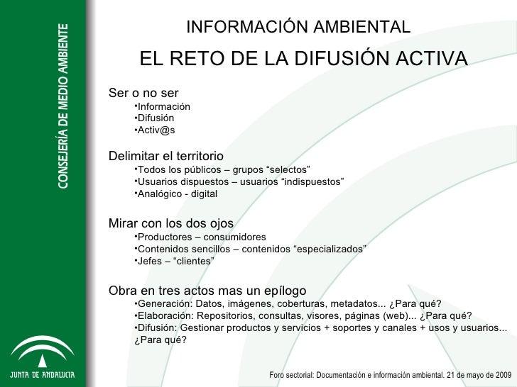 INFORMACIÓN AMBIENTAL       EL RETO DE LA DIFUSIÓN ACTIVA Ser o no ser      •Información      •Difusión      •Activ@s  Del...