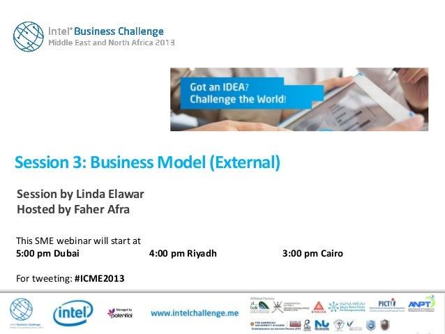 This SME webinar will start at5:00 pm Dubai 4:00 pm Riyadh 3:00 pm CairoFor tweeting: #ICME2013Session 3: Business Model (...