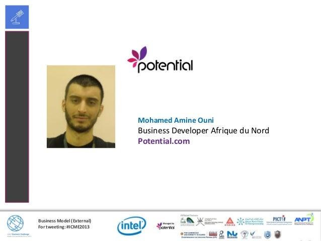 Business Model (External)For tweeting: #ICME2013Mohamed Amine OuniBusiness Developer Afrique du NordPotential.com