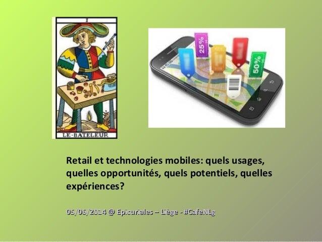 Retail et technologies mobiles: quels usages, quelles opportunités, quels potentiels, quelles expériences? 05/06/2014 @ Ep...