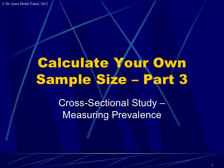 © Dr Azmi Mohd Tamil, 2012                   Calculate Your Own                   Sample Size – Part 3                    ...