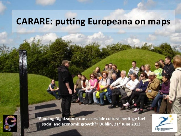 """CARARE: putting Europeana on maps""""Funding Digitization: can accessible cultural heritage fuelsocial and economic growth?"""" ..."""