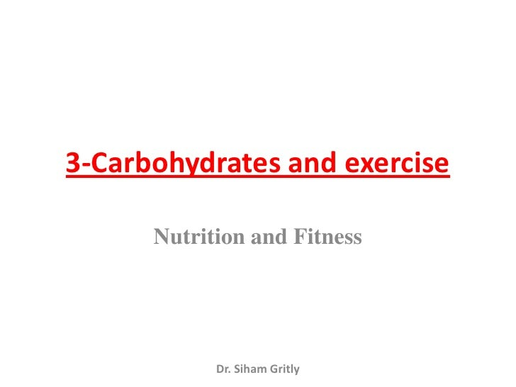 3-Carbohydrates and exercise      Nutrition and Fitness            Dr. Siham Gritly