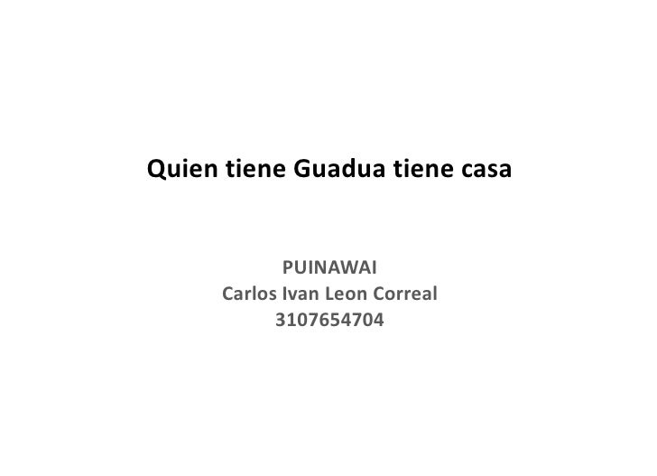 Quien tiene Guadua tiene casa            PUINAWAI     Carlos Ivan Leon Correal           3107654704