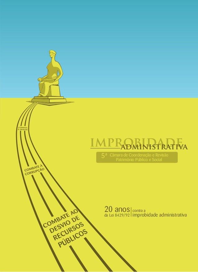 improbidadeadministrativa Câmara de Coordenação e Revisão Patrimônio Público e Social 5ª contra a20 anos da Lei 8429/92 im...