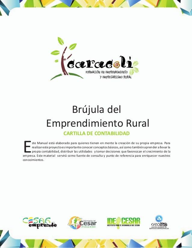 Brújula delEmprendimiento RuralCARTILLA DE CONTABILIDADste Manual está elaborado para quienes tienen en mente la creación ...