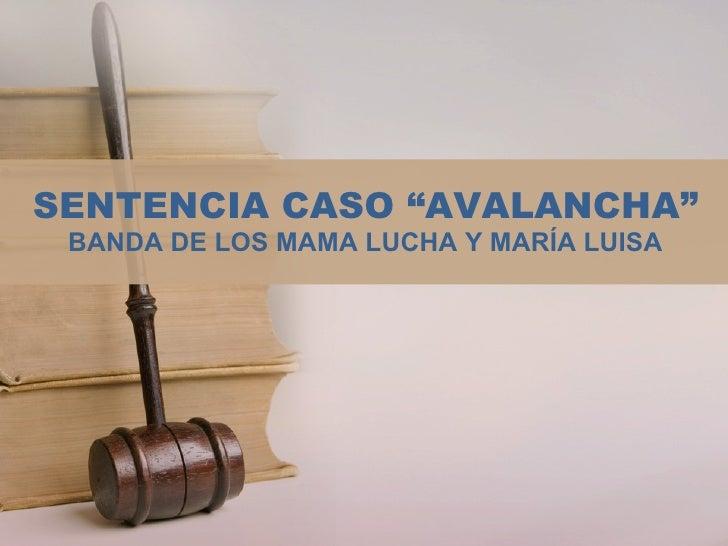 """SENTENCIA CASO """"AVALANCHA"""" BANDA DE LOS MAMA LUCHA Y MARÍA LUISA"""