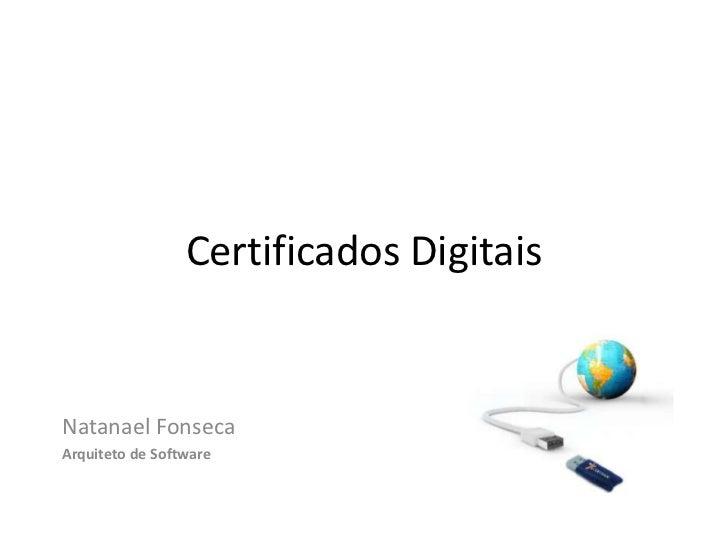 Certificados DigitaisNatanael FonsecaArquiteto de Software