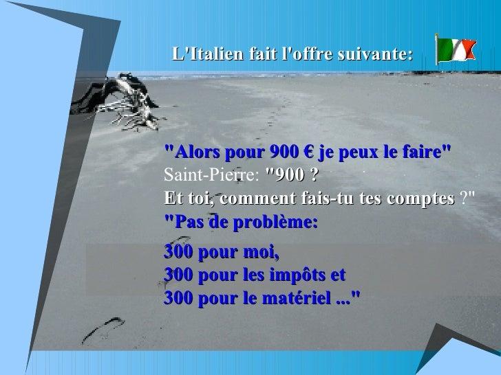 """L'Italien fait l'offre suivante: """"Alors pour 900 € je peux le faire""""  Saint-Pierre:  """"900 ?   Et toi, comme..."""