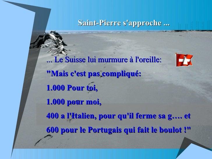 """Saint-Pierre s'approche ... ... Le Suisse lui murmure à l'oreille:   """"Mais c'est pas compliqué:  1.000 Pour toi,  1.0..."""