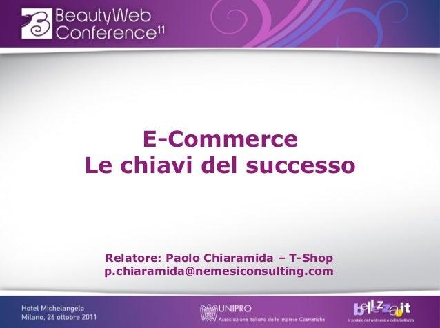 E-CommerceLe chiavi del successo Relatore: Paolo Chiaramida – T-Shop p.chiaramida@nemesiconsulting.com