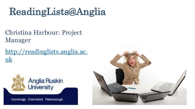 ReadingLists@Anglia Christina Harbour: Project Manager http://readinglists.anglia.ac. uk