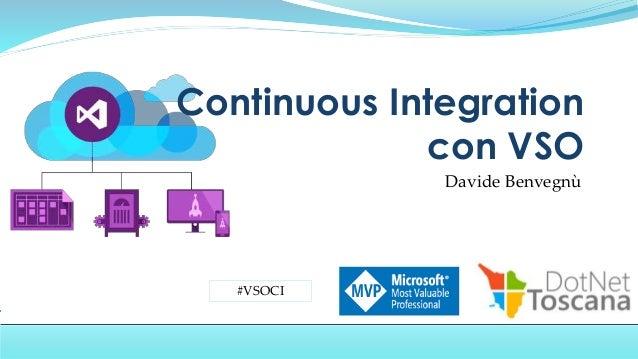 Davide Benvegnù Continuous Integration con VSO #VSOCI