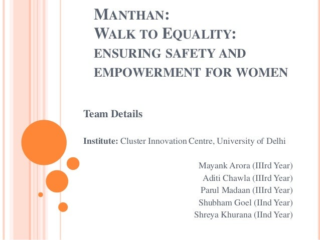 MANTHAN: WALK TO EQUALITY: ENSURING SAFETY AND EMPOWERMENT FOR WOMEN Team Details Institute: Cluster Innovation Centre, Un...