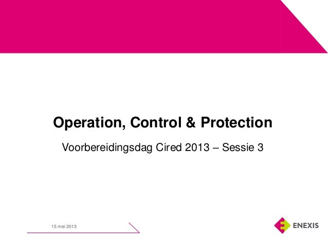 15 mei 2013Operation, Control & ProtectionVoorbereidingsdag Cired 2013 – Sessie 3