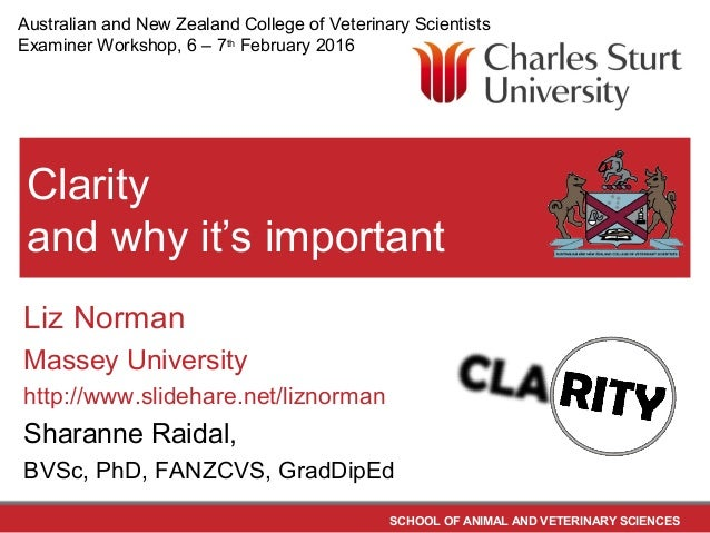 SCHOOL OF ANIMAL AND VETERINARY SCIENCES Clarity and why it's important Liz Norman Massey University http://www.slidehare....