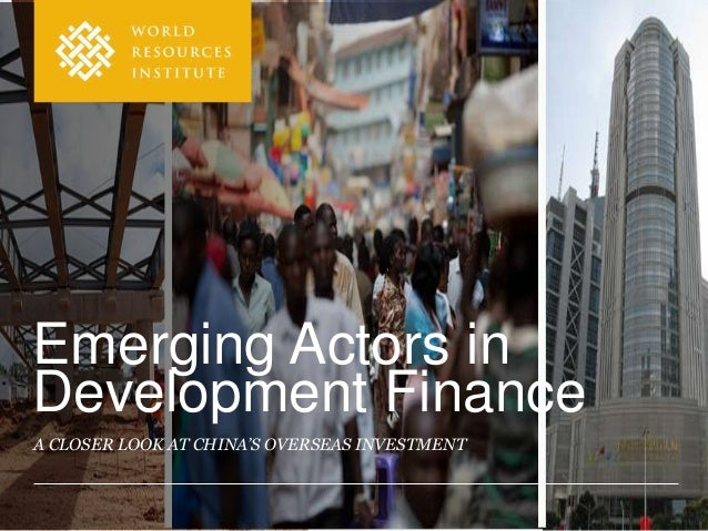Emerging Actors inDevelopment FinanceA CLOSER LOOK AT CHINA'S OVERSEAS INVESTMENT