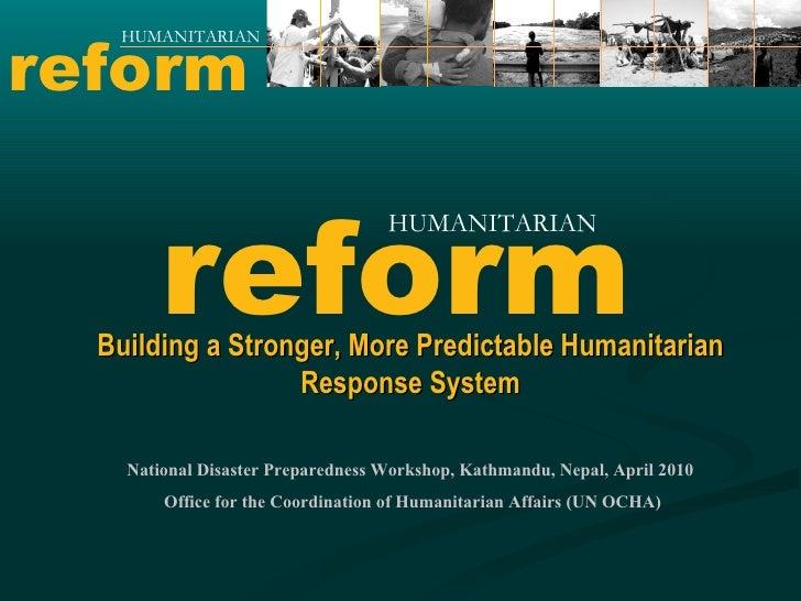 Building a Stronger, More Predictable Humanitarian Response System National Disaster Preparedness Workshop, Kathmandu, Nep...