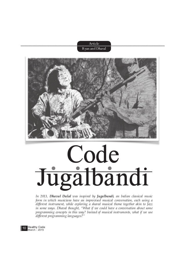 Healthy Code March - 2015 10 In 2013, Dhaval Dalal was inspired by Jugalbandi, an Indian classical music form in which mus...