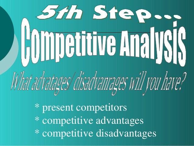* present competitors * competitive advantages * competitive disadvantages