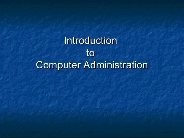 IntroductionIntroduction toto Computer AdministrationComputer Administration
