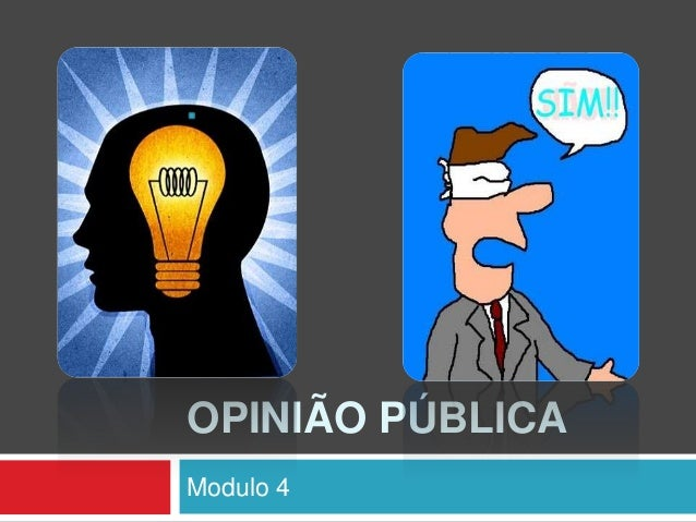 OPINIÃO PÚBLICAModulo 4