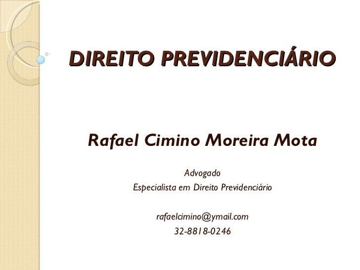 DIREITO PREVIDENCIÁRIO Rafael Cimino Moreira Mota Advogado Especialista em Direito Previdenciário [email_address] 32-8818-...