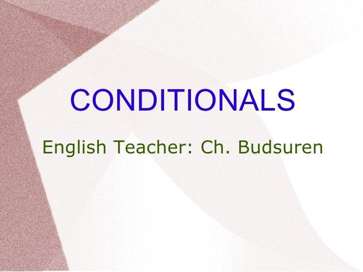 CONDITIONALSEnglish Teacher: Ch. Budsuren