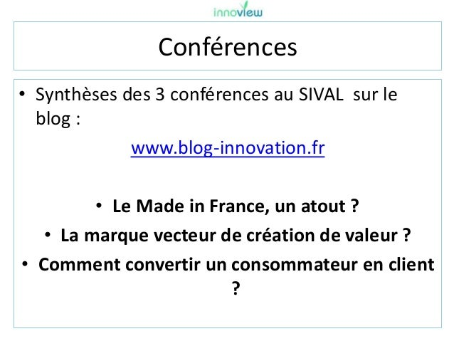Conférences • Synthèses des 3 conférences au SIVAL sur le blog : www.blog-innovation.fr • Le Made in France, un atout ? • ...