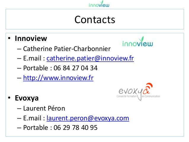 Contacts • Innoview – Catherine Patier-Charbonnier – E.mail : catherine.patier@innoview.fr – Portable : 06 84 27 04 34 – h...