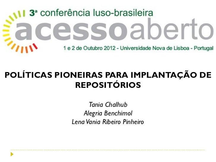 POLÍTICAS PIONEIRAS PARA IMPLANTAÇÃO DE              REPOSITÓRIOS                  Tania Chalhub                Alegria Be...