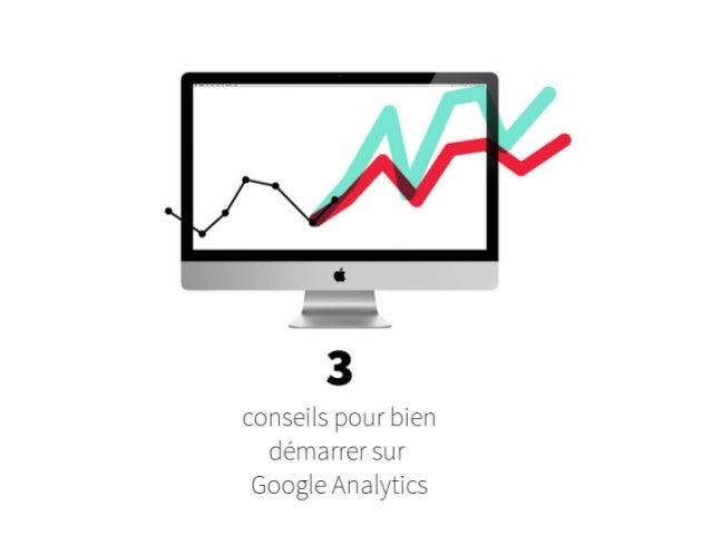 3 conseils pour bien démarrer sur Google Analytics