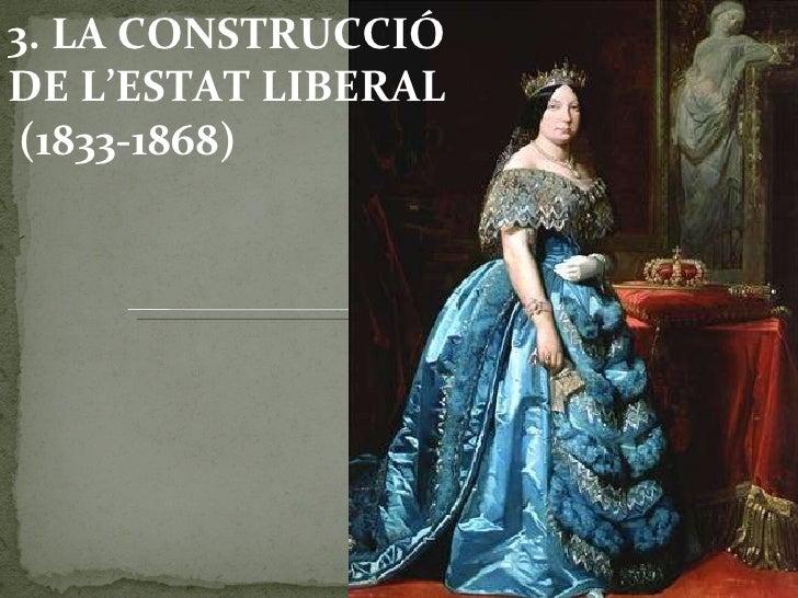 3. LA CONSTRUCCIÓ DE L'ESTAT LIBERAL  (1833-1868)