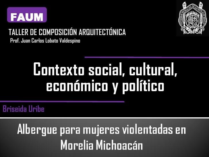 Contexto social, cultural, económico y político FAUM TALLER DE COMPOSICIÓN ARQUITECTÓNICA Prof. Juan Carlos Lobato Valdesp...