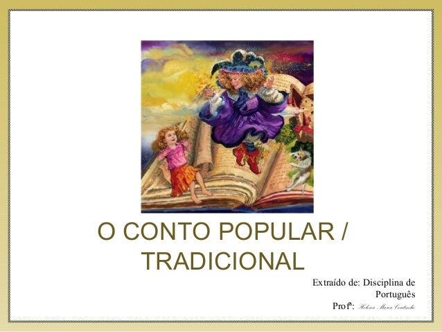 O CONTO POPULAR / TRADICIONAL Extraído de: Disciplina de Português Profª: Helena Maria Coutinho
