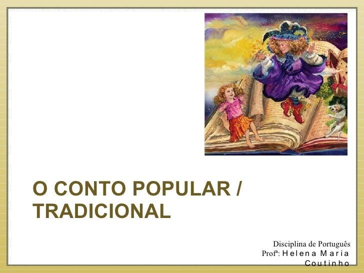 O CONTO POPULAR / TRADICIONAL Disciplina de Português Profª:  Helena Maria Coutinho