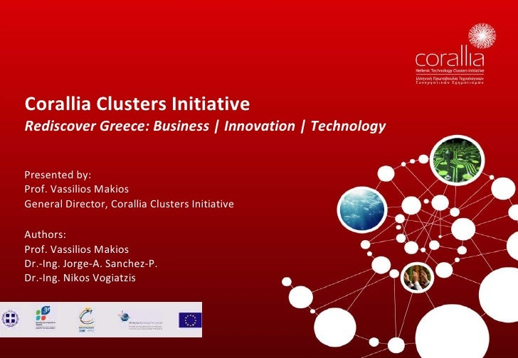 Corallia Clusters Initiative Rediscover Greece: Business | Innovation | Technology   Presented by: Prof. Vassilios Makios ...