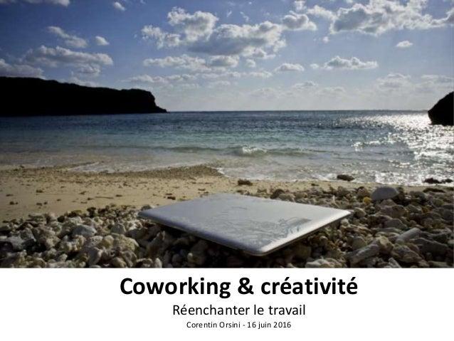 Coworking & créativité Réenchanter le travail Corentin Orsini - 16 juin 2016