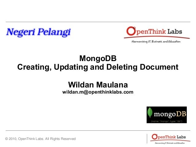 © 2010, OpenThink Labs. All Rights Reserved MongoDB Creating, Updating and Deleting Document Wildan Maulana wildan.m@opent...
