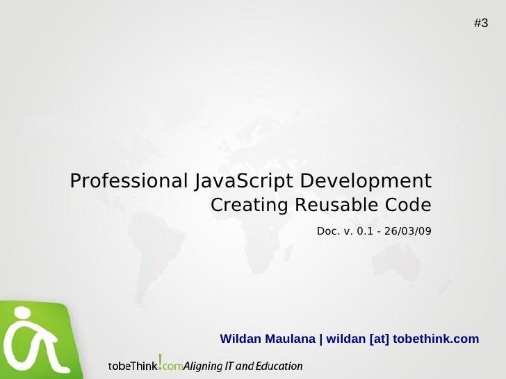 #3     Professional JavaScript Development              Creating Reusable Code                              Doc. v. 0.1 - ...