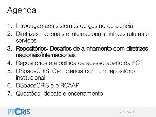 Agenda 1. Introdução aos sistemas de gestão de ciência 2. Diretrizes nacionais e internacionais, infraestruturas e serviço...