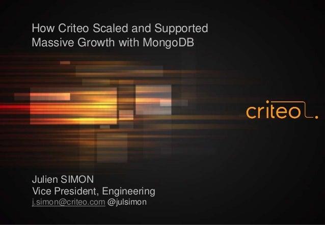 How Criteo Scaled and SupportedMassive Growth with MongoDBJulien SIMONVice President, Engineeringj.simon@criteo.com @julsi...