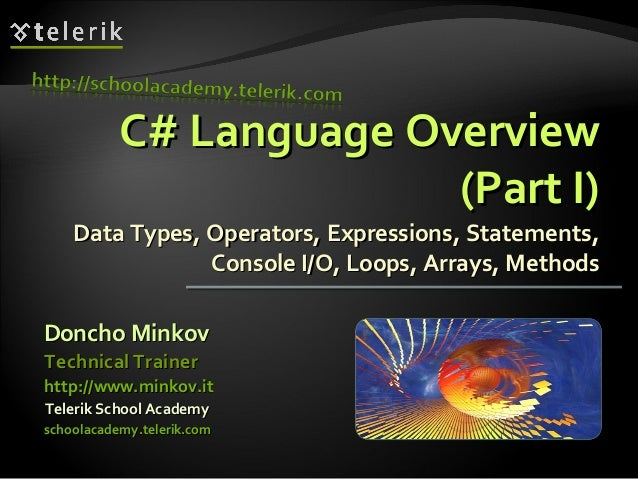 C# Language OverviewC# Language Overview (Part I)(Part I) Data Types, Operators, Expressions, Statements,Data Types, Opera...